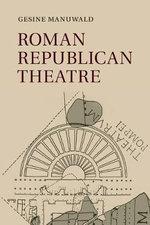 Roman Republican Theatre - Gesine Manuwald
