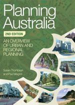 Planning Australia : An Overview of Urban and Regional Planning : 2nd Edition - Susan Thompson
