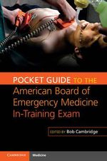 Pocket Guide to the American Board of Emergency Medicine In-Training Exam : SBAs and EMQs - Mock Papers with Comprehensive Ans...