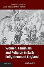 Women, Feminism and Religion in Early Enlightenment England - Sarah Apetrei