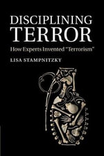 Disciplining Terror : How Experts Invented 'Terrorism' - Lisa Stampnitzky