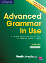 Advanced Grammar in Use Book with Answers : A Self-study Reference and Practice Book for Advanced Learners of English, with Answers - Martin Hewings