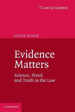 Evidence Matters : Science, Proof, and Truth in the Law - Susan Haack