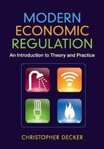 Modern Economic Regulation : An Introduction to Theory and Practice - Christopher Decker