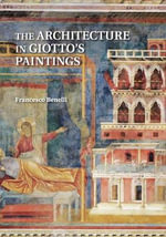 The Architecture in Giotto's Paintings - Francesco Benelli
