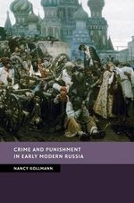 Crime and Punishment in Early Modern Russia : New Studies in European History - Nancy Kollmann