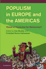 Populism in Europe and the Americas : Threat or Corrective for Democracy?