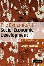 The Dynamics of Socio-Economic Development : An Introduction - Adam Szirmai