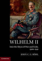 Wilhelm II : Into the Abyss of War and Exile, 1900 1941 - John C. G. Rohl