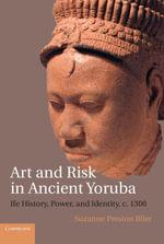 Art and Risk in Ancient Yoruba - Suzanne Preston Blier