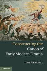 Constructing the Canon of Early Modern Drama - Jeremy Lopez