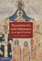 Byzantine Art and Diplomacy in an Age of Decline - Cecily J. Hilsdale