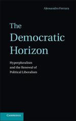The Democratic Horizon - Alessandro Ferrara