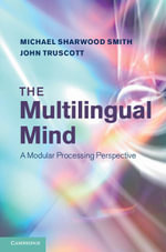 The Multilingual Mind : A Modular Processing Perspective - Michael Sharwood Smith