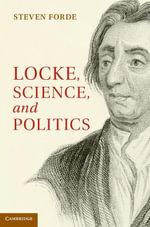 Locke, Science and Politics - Steven Forde