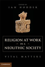 Religion at Work in a Neolithic Society - Ian Hodder