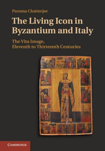 The Living Icon in Byzantium and Italy : The Vita Image, Eleventh to Thirteenth Centuries - Paroma Chatterjee