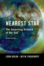 Nearest Star : The Surprising Science of Our Sun - Leon Golub