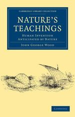 Nature's Teachings : Human Invention Anticipated by Nature - John George Wood