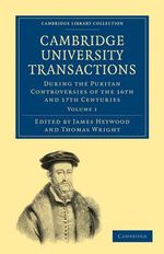 Cambridge University Transactions During the Puritan Controversies of the 16th and 17th Centuries - Lloyd James