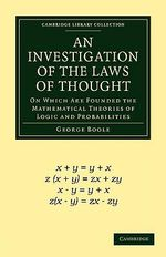 An Investigation of the Laws of Thought : On Which Are Founded the Mathematical Theories of Logic and Probabilities - George Boole