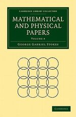 Mathematical and Physical Papers : Volume 4 - Sir George Gabriel Stokes