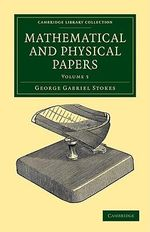 Mathematical and Physical Papers - Sir George Gabriel Stokes