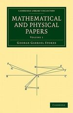 Mathematical and Physical Papers 5 Volume Set : The Gifford Lectures Delivered Before the Universi... - George Gabriel Stokes