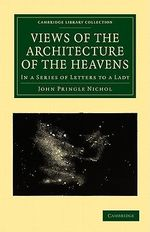 Views of the Architecture of the Heavens : In a Series of Letters to a Lady - John Pringle Nichol