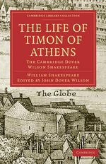 The Life of Timon of Athens : The Cambridge Dover Wilson Shakespeare - William Shakespeare