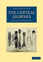 The Central Arawaks : Cambridge Library Collection - Linguistics - William Curtis Farabee