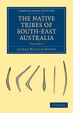 The Native Tribes of South-East Australia - Alfred William Howitt