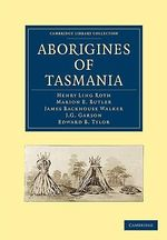 Aborigines of Tasmania : Cambridge Library Collection - Linguistics - Henry Ling Roth