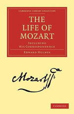 The Life of Mozart : Including His Correspondence - Edward Holmes