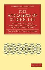 The Apocalypse of St John, I-III : The Greek Text with Introduction, Commentary, and Additional Notes - Fenton John Anthony Hort
