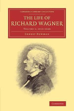 The Life of Richard Wagner: Volume 1 : 1813-1848 - Ernest Newman