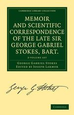 Memoir and Scientific Correspondence of the Late Sir George Gabriel Stokes 2 Volume Set - George Gabriel Stokes