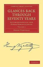 Glances Back Through Seventy Years : Autobiographical and Other Reminiscences - Henry Vizetelly