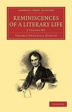 Reminiscences of a Literary Life 2 Volume Set : Volume Set - Thomas Frognall Dibdin