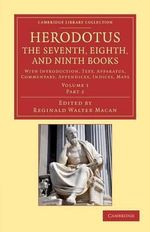 Herodotus: The Seventh, Eighth, and Ninth Books : With Introduction, Text, Apparatus, Commentary, Appendices, Indices, Maps - Herodotus