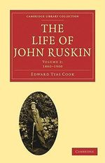 The Life of John Ruskin : Volume 2, 1860-1900: v. 2 - Sir Edward Tyas Cook