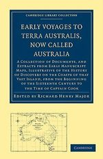 Early Voyages to Terra Australis, Now Called Australia : A Collection of Documents, and Extracts from Early Manuscript Maps, Illustrative of the History of Discovery on the Coasts of That Vast Island, from the Beginning of the Sixteenth Century to the Time