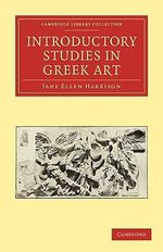 Introductory Studies in Greek Art : Cambridge Library Collection - Classics - Jane Ellen Harrison