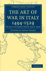 The Art of War in Italy 1494-1529 : Prince Consort Prize Essay 1920 - Frederick Lewis Taylor