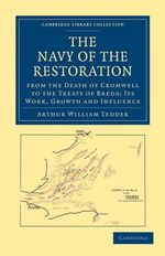 The Navy of the Restoration from the Death of Cromwell to the Treaty of Breda : Its Work, Growth and Influence - Baron Arthur William Tedder