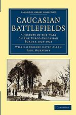 Caucasian Battlefields : A History of the Wars on the Turco-Caucasian Border 1828-1921 - William Edward David Allen