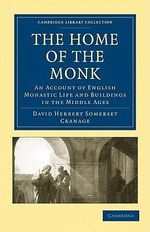 The Home of the Monk : An Account of English Monastic Life and Buildings in the Middle Ages - David Herbert Somerset Cranage