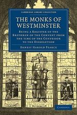 The Monks of Westminster : Being a Register of the Brethren of the Convent from the Time of the Confessor to the Dissolution - Ernest Harold Pearce