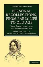 Personal Recollections, from Early Life to Old Age: Volume 1: v. 1 : With Selections from Her Correspondence - Mary Somerville