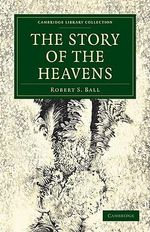 The Story of the Heavens - Sir Robert Stawell Ball